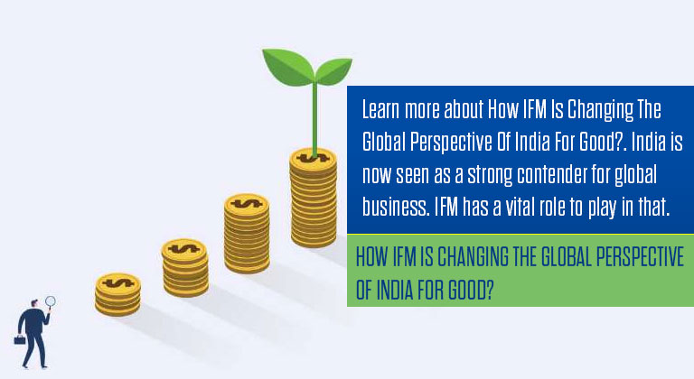 How IFM Is Changing The Global Perspective Of India For Good?