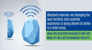 What are bluetooth Beacons & How they make up for a better managed facility?