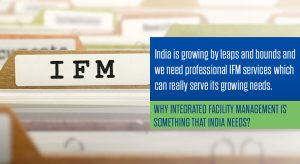 Why Integrated Facility Management is something that India Needs?
