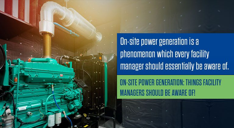 On-site power generation: Things facility managers should be aware of!