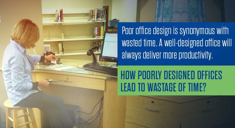 How poorly designed offices lead to wastage of time?