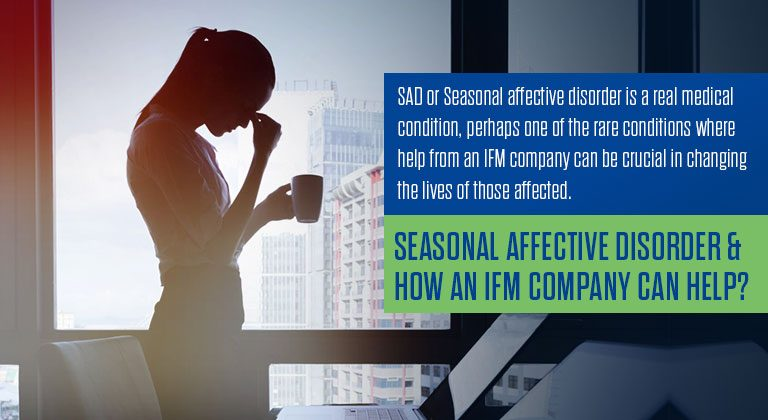 Seasonal Affective Disorder & How an IFM Company Can Help?