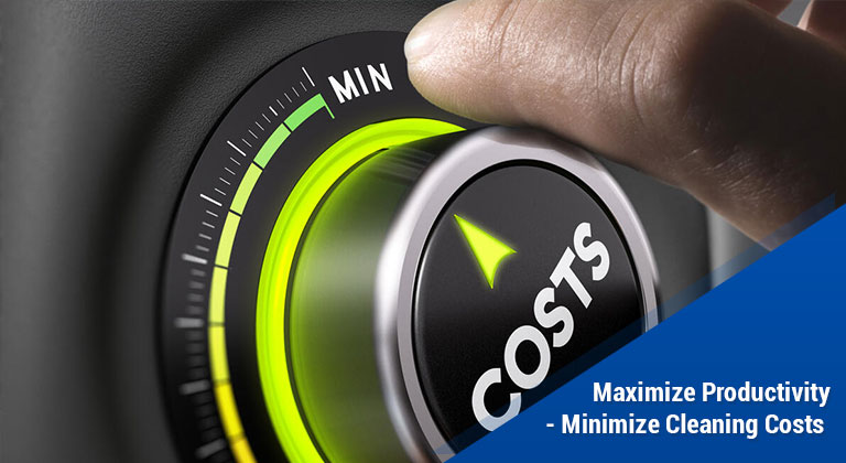 Maximize Productivity - Minimize Cleaning Costs