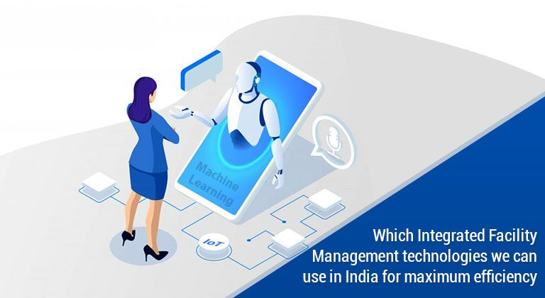 Which Integrated Facility Management technologies we can use in India for maximum efficiency