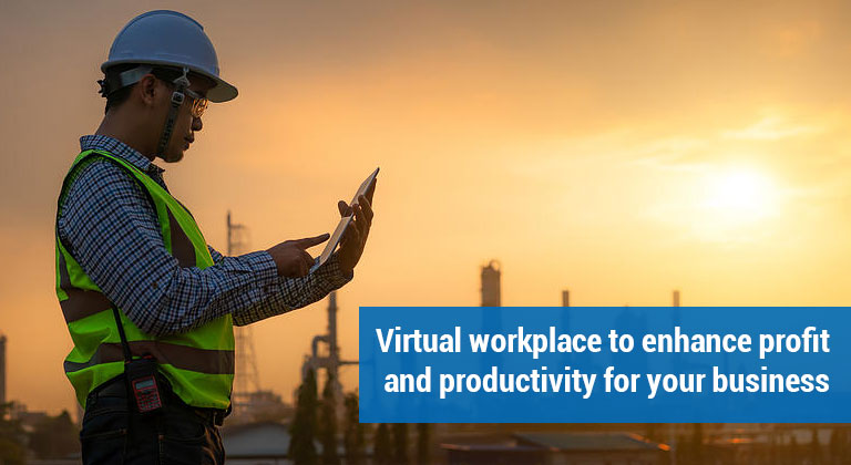 Virtual workplace to enhance profit and productivity for your business